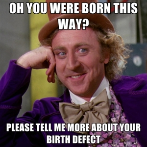 oh-you-were-born-this-way-please-tell-me-more-about-your-birth-d